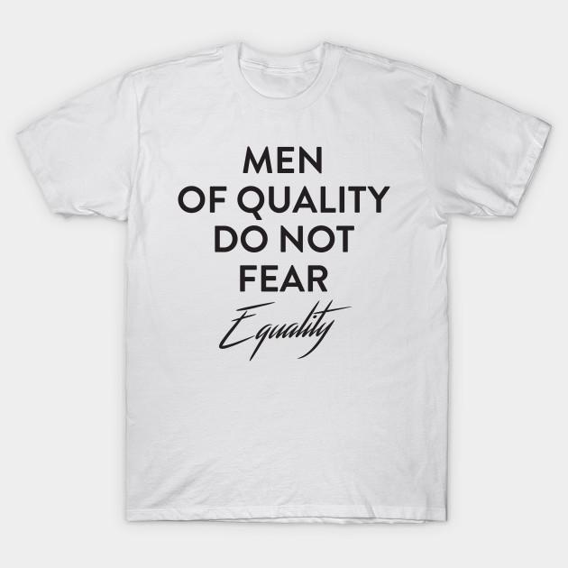 f4304e0e Men of Quality do not Fear Equality - Feminism - T-Shirt   TeePublic