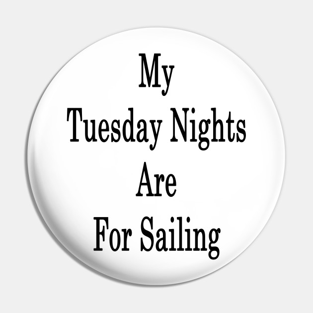 My Tuesday Nights Are For Sailing