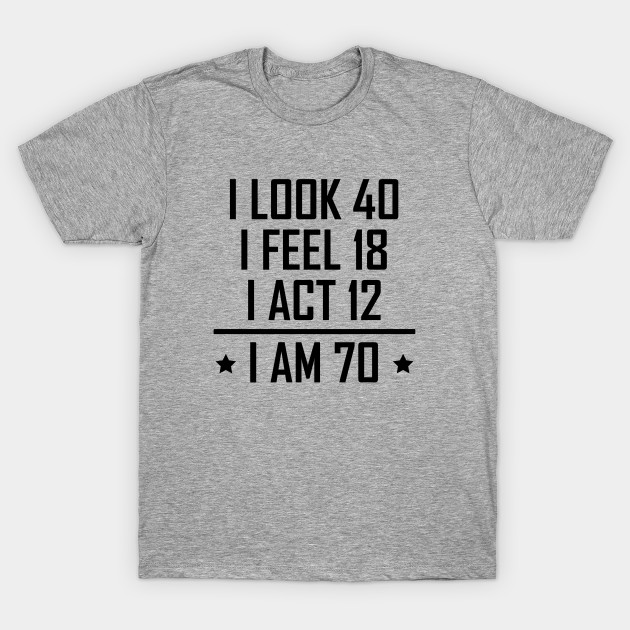 I Am 70 Funny 70th Birthday T Shirt