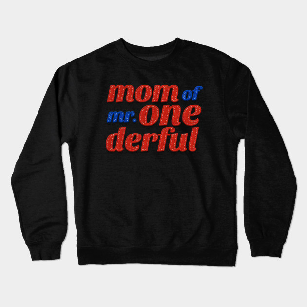 Mom Of Mr Wonderful ONE Derful T Shirt Crewneck Sweatshirt