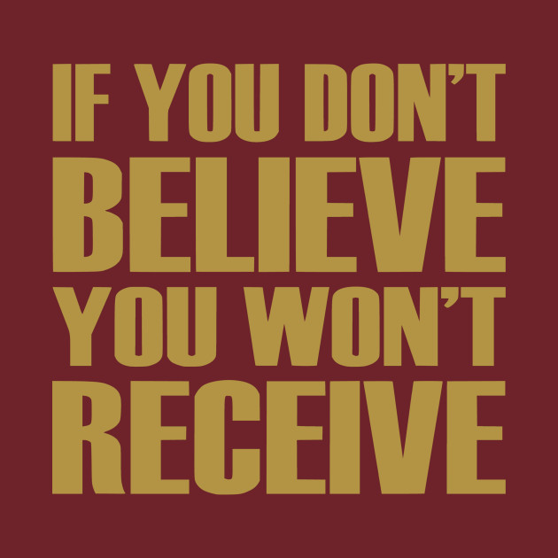 If You Don't Believe You Won't Receive