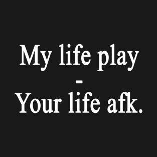 My life play-Your life afk T-Shirt ab8975794