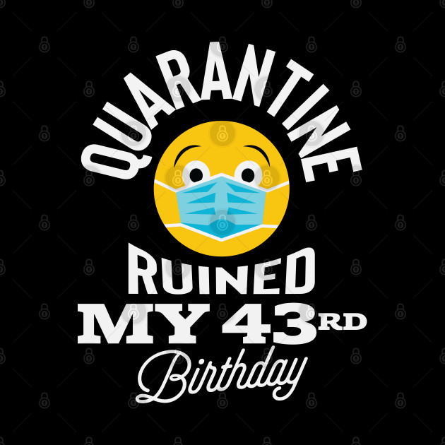 Quarantine Ruined My 43rd Birthday