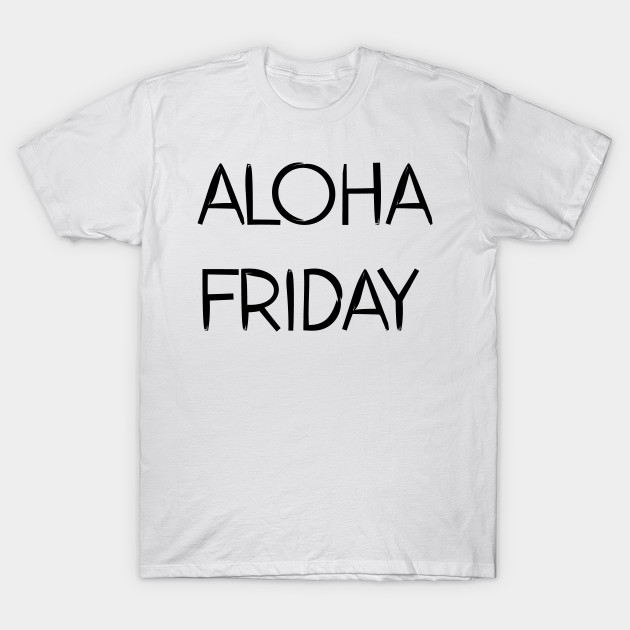 Aloha Friday Relaxing Fun T- Shirt T-Shirt-TOZ