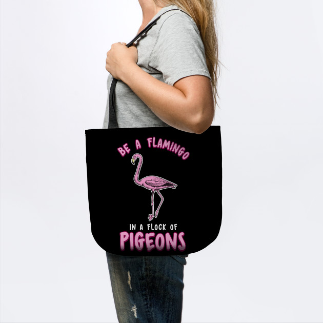 Cute & Funny Be a Flamingo In a Flock of Pigeons