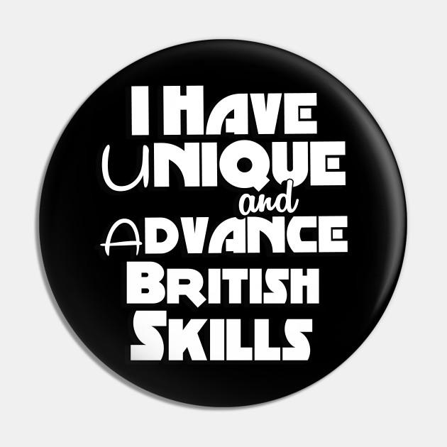 I Have Unique and Advance British Skills - I'm Silently Judging Your British Skills