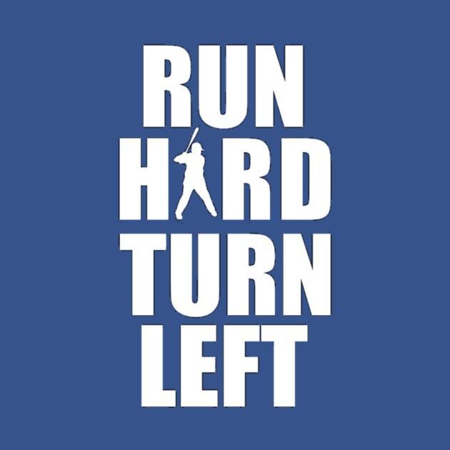 Run hard and turn left