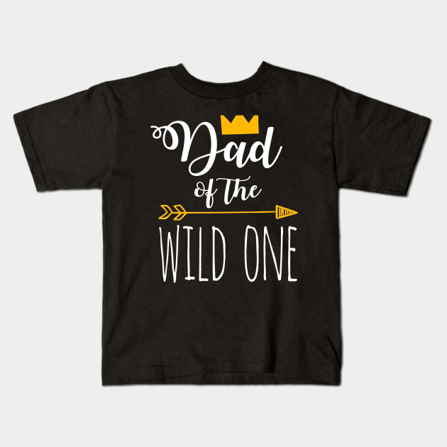 Funny Dad Of The Wild One 1st Birthday Matching Shirt Kids T