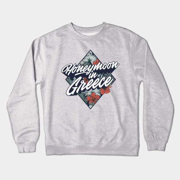 e1045c69 Honeymoon in Greece - Honeymoon - Crewneck Sweatshirt | TeePublic