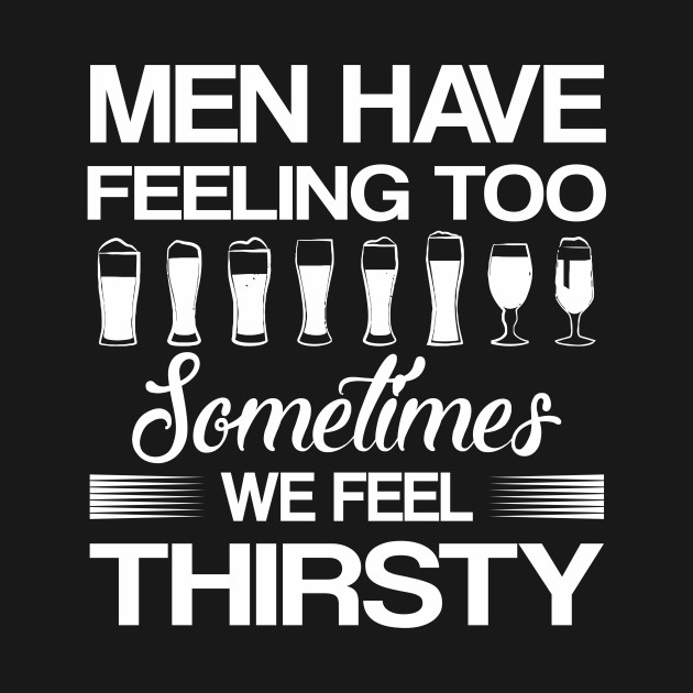9bd328c78c Sometimes Feel Thirsty Beer Drinking Men Sometimes Feel Thirsty Beer  Drinking Men