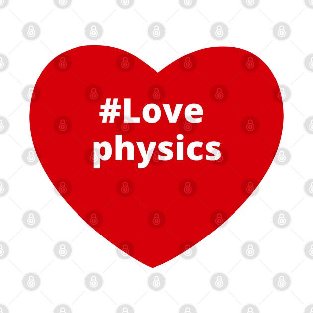 Love Physics - Hashtag Heart