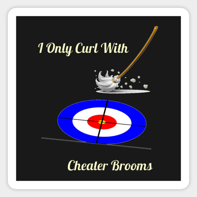 I Only Curl With Cheater Brooms
