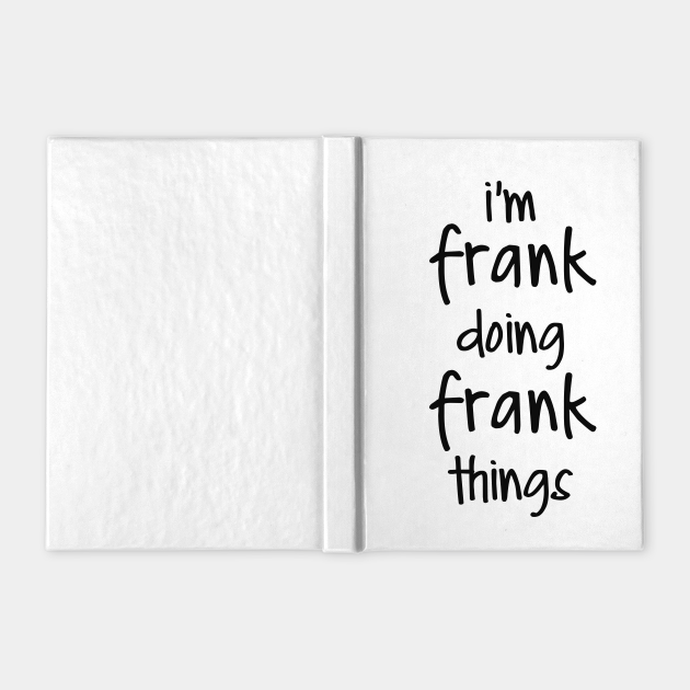 I'M FRANK DOING FRANK THINGS