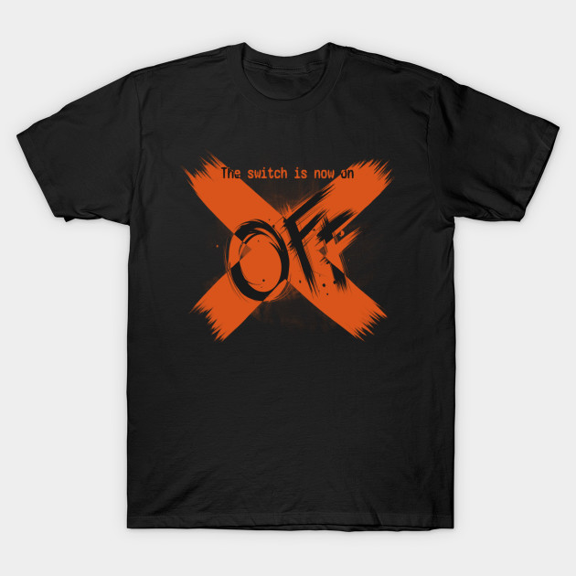 The Switch Is Now On Off Off T Shirt Teepublic