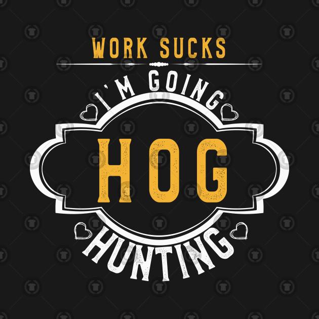 9129021033e85 Going Hog Hunting T Shirt Funny Archery Men & Women Gift Tee - Hog ...