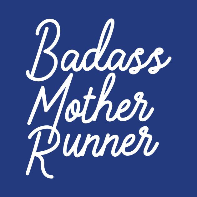 Badass Mother Runner.