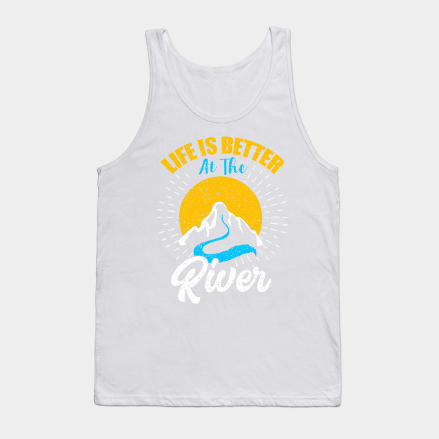 River Floating Shirt Life Is Better at The River Camping Tee