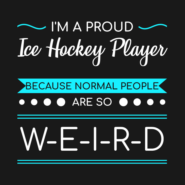 Ice Hockey Sacrasm Ironic Quotes Weird People Gift