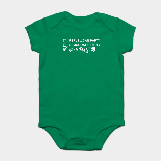 3f8f7d2ad Funny Saint Patrick's Day T-Shirt - Here to Paddy Political (T-shirts,  hoodies, and more merch) Onesie