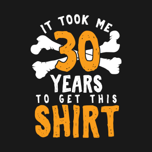 It Took Me 30 Years To Get This Shirt 30th Birthday Gift T