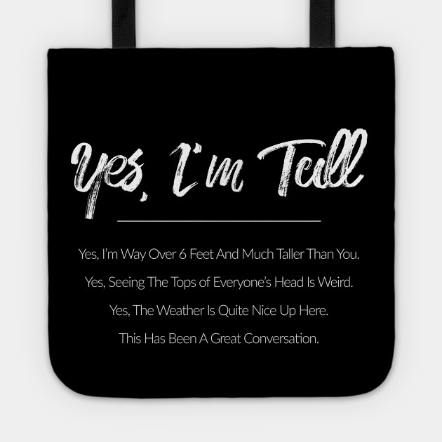 Yes Im Tall Funny Quote Tote Teepublic