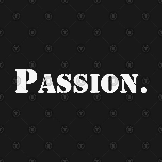 Passion | A T-Shirt that says Passion.