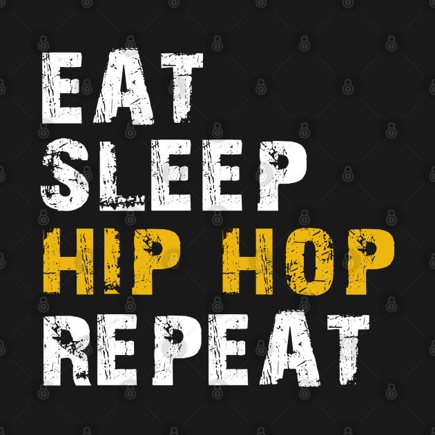 eat sleep hip hop repeat
