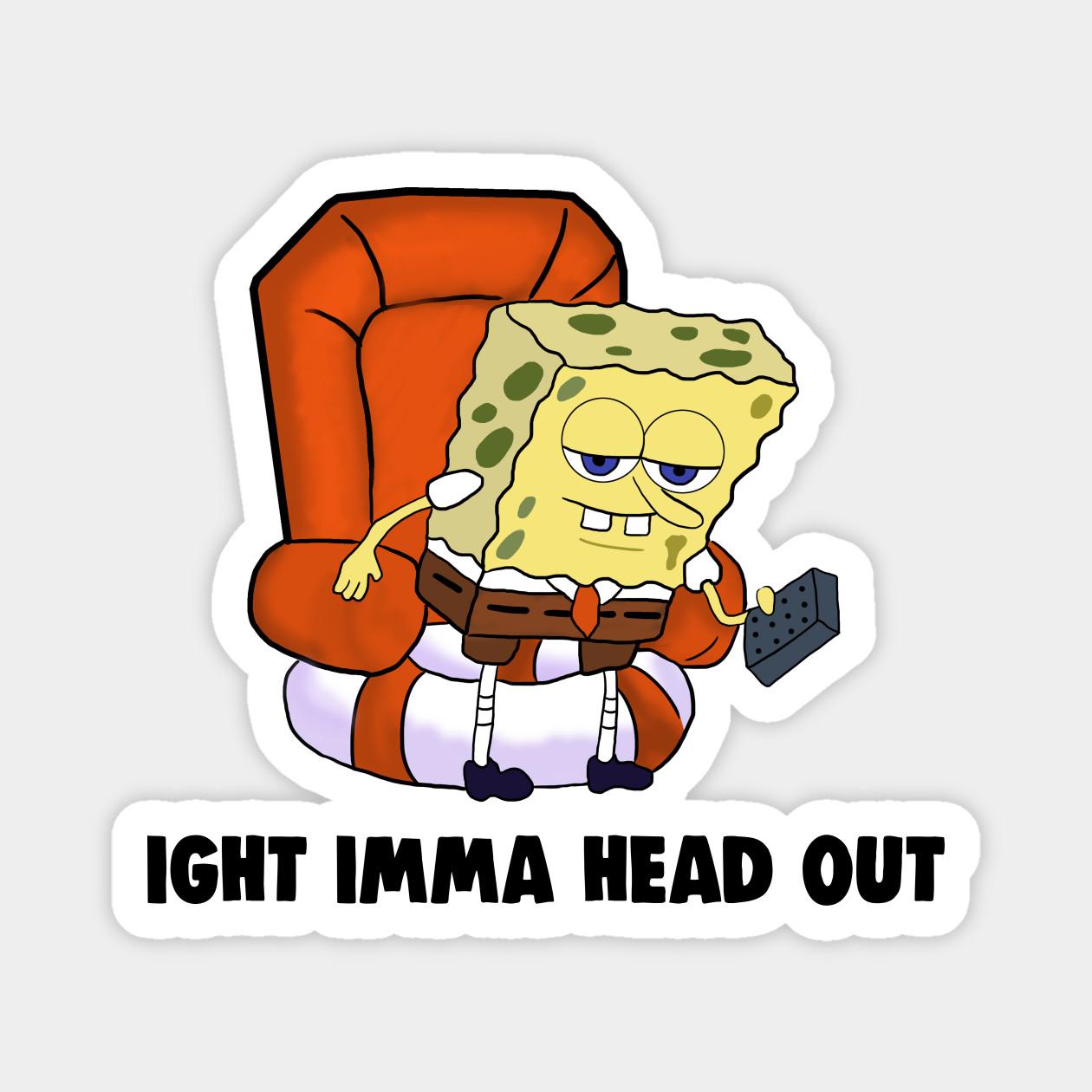 Ight Imma Head Out Meme Spongebob Meme - Ight Imma Head ...