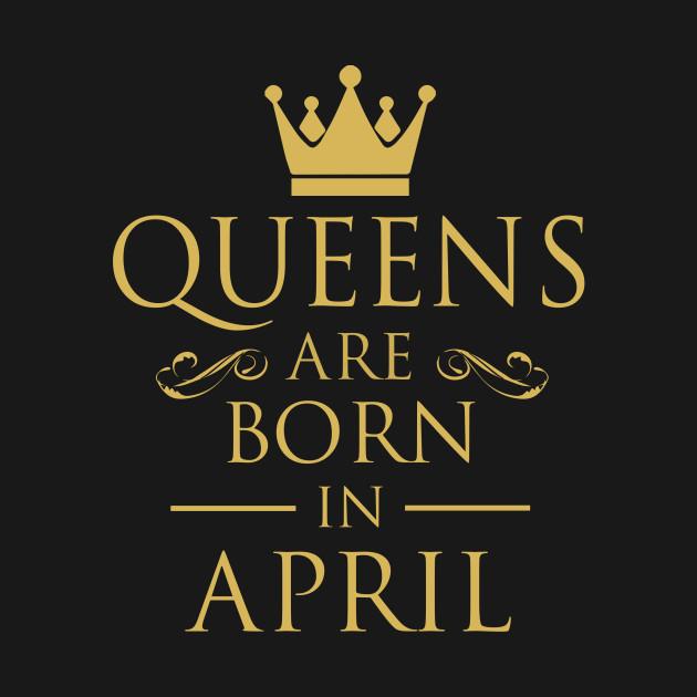 WOMEN BIRTHDAY QUEENS ARE BORN IN APRIL
