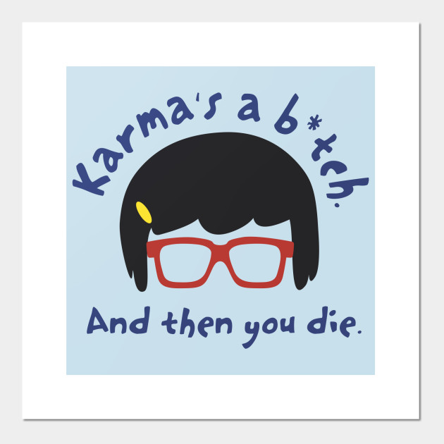 According to Tina, Karma's a B*tch
