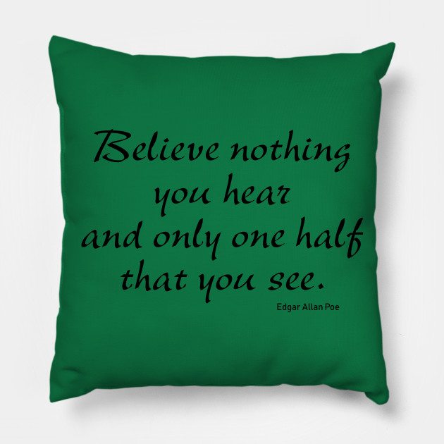 Believe Nothing You Hear Poe Poe Quote Pillow Teepublic