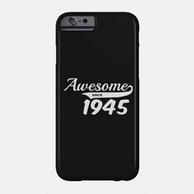 Awesome Since 1945 70th Birthday Gift Present Phone Case