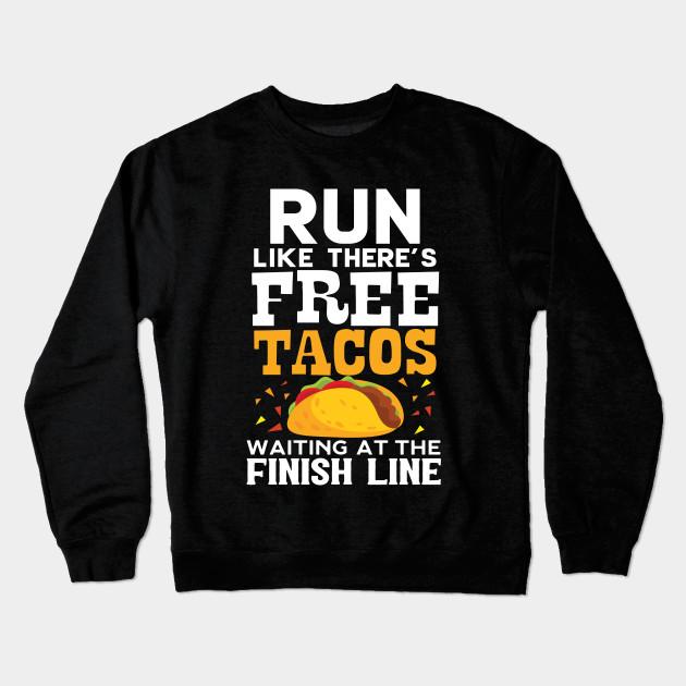 812c33edf1 Run Like There's Free Tacos Waiting At The Finish Line Crewneck Sweatshirt