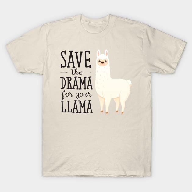 c69d3824 Save The Drama For Your Llama T-Shirt - Llama - T-Shirt | TeePublic