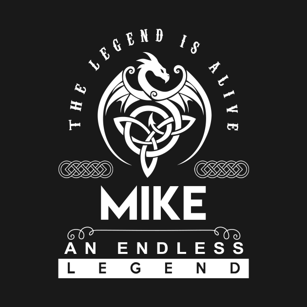 Mike Name T Shirt - The Legend Is Alive - Mike An Endless Legend Dragon Gift Item
