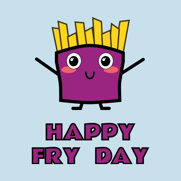 Happy Fry Day - Friday - T-Shirt   TeePublic