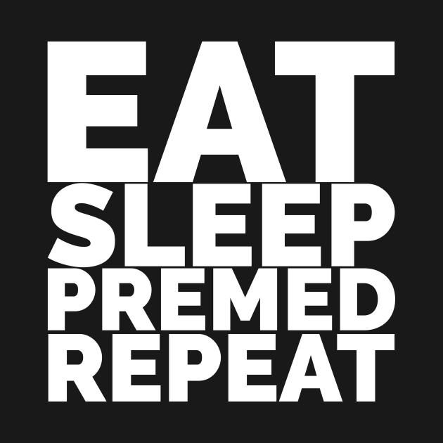 Eat, Sleep, Premed, Repeat