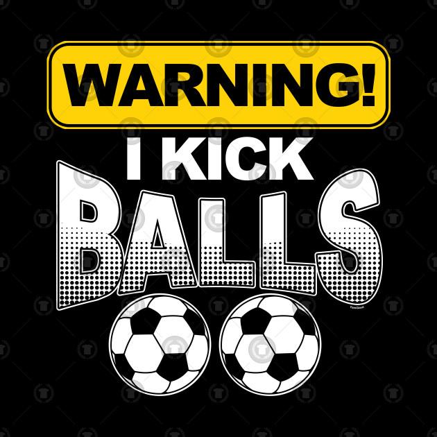 Football Players Goalie Rugby Warning I Kick Balls Soccer Gift