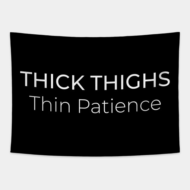 Thick Thighs Thin Patience Funny Quotes And Slogan Thick Thighs Thin Patience Funny Quotes Tapestry Teepublic Au Follow this account and tumblr for the hottest thick thighs on the internet. thick thighs thin patience funny quotes and slogan