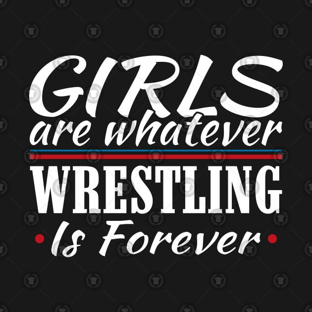 Girls are Whatever Wrestling is Forever Athletic