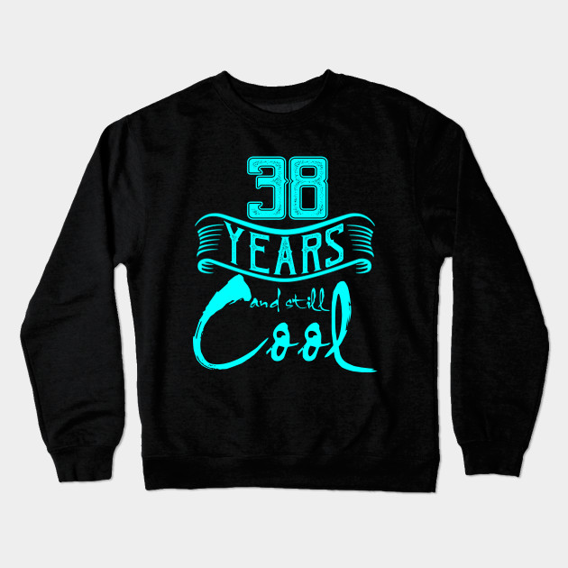 710ca048 38th Birthday Gifts 38 Years and Still Cool Crewneck Sweatshirt