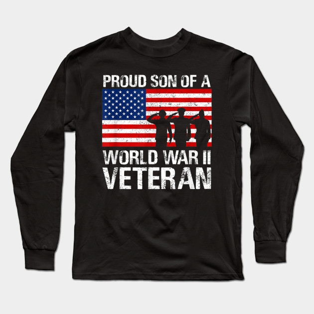 Proud Son of a WWII Veteran Shirt for Military Family Gift Long Sleeve T-Shirt
