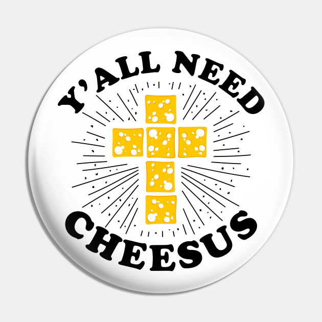 Y All Need Cheesus Funny Christian Quote Funny Christian Quote Pin Teepublic
