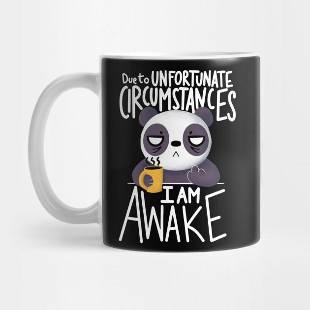 Due To Unfortunate Circumstances I Am Awake Panda Coffee Due To Unfortunate Circumstances I Am A Mug Teepublic
