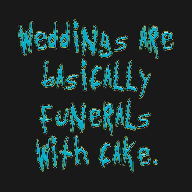Rick Sanchez Quotes Extraordinary Rick Sanchez Quote  Weddings Are Basically Funerals With Cake