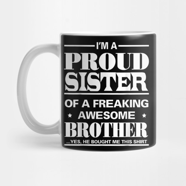 I m A Proud Sister of a Freaking Awesome Brother T-Shirts Mug