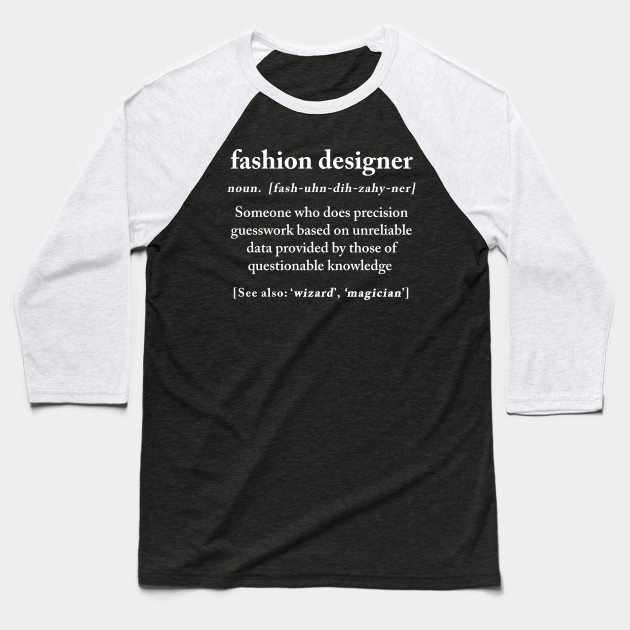 Fashion Designer Definition Meaning Funny Humor Gift Funny Fashion Designer Gift Baseball T Shirt Teepublic