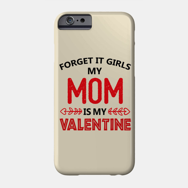 Forget It Girls My Mom Is My Valentine Phone Case