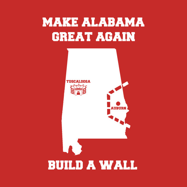 Image result for make alabama great again wall around auburn images