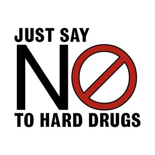 Just Say No to Hard Drugs t-shirts